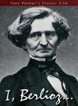 Tony Palmer&#039;s Classic Film About Hector Berlioz: I, Berlioz