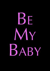 Rent Be My Baby on DVD